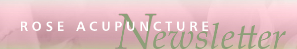 Rose Acupuncture Newsletter
